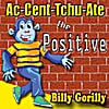 Billy Gorilly: Ac-Cent-Tchu-Ate the Positive - Single