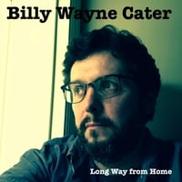 Billy Wayne Cater | Long Way from Home