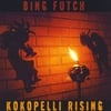 Bing Futch: Kokopelli Rising