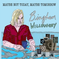 Bingham Willoughby | Maybe Not Today, Maybe Tomorrow