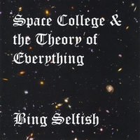 Bing Selfish | Space College and the Theory of Everything