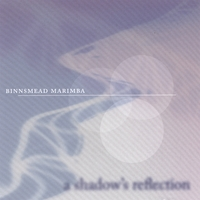 Binnsmead Marimba | A Shadow's Reflection