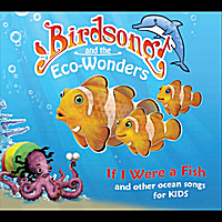 Birdsong and the Eco-Wonders | If I Were a Fish (and Other Ocean Songs for Kids)