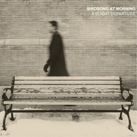 Birdsong at Morning | A Slight Departure - Expanded (Blu-Ray / CD)
