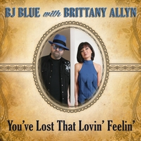 BJ Blue & Brittany Allyn | You've Lost That Lovin' Feelin'