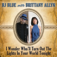 BJ Blue & Brittany Allyn | I Wonder Who'll Turn out the Lights in Your World Tonight