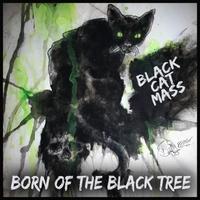 Black Cat Mass: Born of the Black Tree