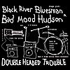 Black River Bluesman: Double Headed Trouble