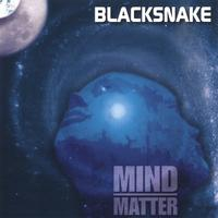 BLACKSNAKE: Mind Over Matter