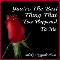 Blake Higginbotham | You're the Best Thing That Ever Happened to Me