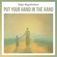 Blake Higginbotham | Put Your Hand in the Hand