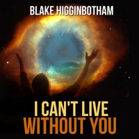 Blake Higginbotham | I Can't Live Without You