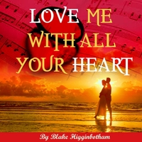 Blake Higginbotham | Love Me With All Your Heart