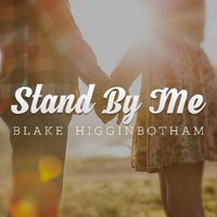 Blake Higginbotham | Stand by Me