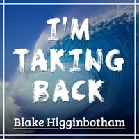 Blake Higginbotham | I'm Taking Back