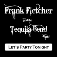 Frank Fletcher & The Tequila Bend Band | Let's Party Tonight