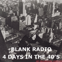 Blank Radio | 4 Days In The 40's