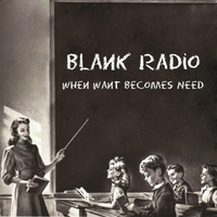 Blank Radio | When Want Becomes Need