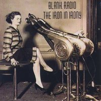 Blank Radio | The Iron in Irony