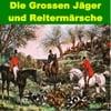 Blasorchester Mit Chor: Die Grossen Jäger und Reitermärsche