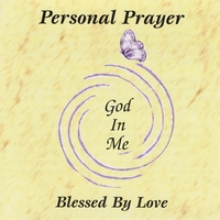 Blessed By Love | Personal Prayer -- God In Me
