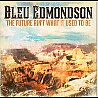 Bleu Edmondson | The Future Ain't What It Used to Be