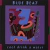 BLUE BEAT: Cool Drink A Water