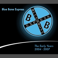 BLUE BONE EXPRESS: The Early Years: 2004-2007