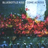 Bluebottle Kiss | Come Across
