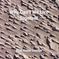 Blue House Lounge | Why Can't We Live Together