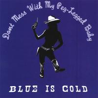 Blue Is Cold | Don't Mess With My Peg-Legged Baby