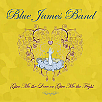 Blue James Band | Give Me the Love or Give Me the Fight
