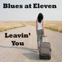 Blues at Eleven | Leavin' You