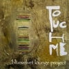 Bluevelvet Lounge Project: Touch Me