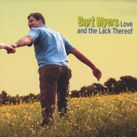 Burt Myers | Love and the Lack Thereof