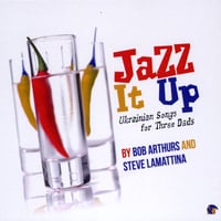 Bob Arthurs & Steve Lamattina | Jazz It Up! Ukrainian Songs for Three Dads