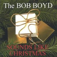 The Bob Boyd Sounds | The Bob Boyd Sounds Like Christmas