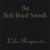 The Bob Boyd Sounds | The Bob Boyd Sounds Like Requests