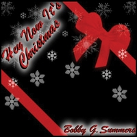 Bobby G Summers | Hey Now It's Christmas