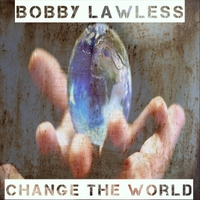 Bobby Lawless | Change the World