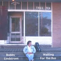 Bobby Lindstrom | Waiting For The Bus