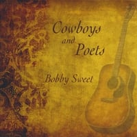 Bobby Sweet | Cowboys and Poets