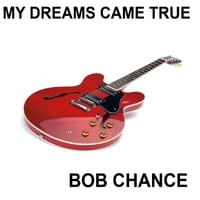 Bob Chance | My Dreams Came True