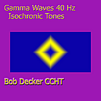 Bob Decker CCHT   Gamma Waves 40 Hz Isochronic Tones   CD Baby Music