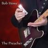 Bob Howe: The Preacher