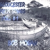 BOB MOGAN: Gloucester Folk Songs, Vol. 1