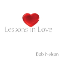 Bob Nelson | Lessons in Love