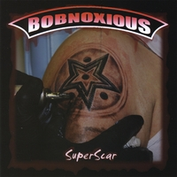 BOBNOXIOUS: SuperScar