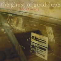 BOB AND WENDY: Ghost of Guadalupe