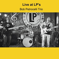 Bob Petrocelli Trio | Live at LP's